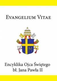 Encyklika Ojca Świętego bł. Jana Pawła II EVANGELIUM VITAE - Jan Paweł II