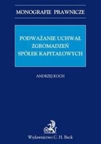 Podważanie uchwał zgromadzeń spółek kapitałowych - Koch Andrzej