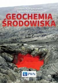 Geochemia środowiska - Migaszewski Zdzisław M., Gałuszka Agnieszka