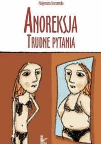Anoreksja. Trudne pytania - Starzomska Małgorzata