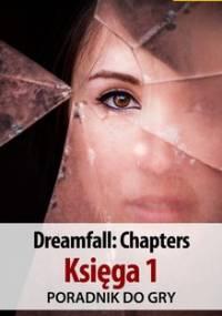 Dreamfall: Chapters - Księga 1 - poradnik do gry - Michałowska Katarzyna Kayleigh