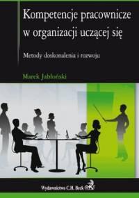 Kompetencje pracownicze w organizacji uczącej się - Jabłoński Marek
