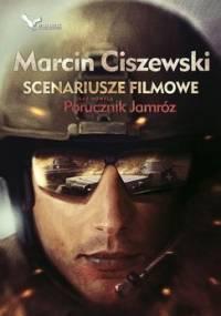 Scenariusze filmowe oraz nowela Porucznik Jamróz - Ciszewski Marcin