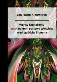 Wpływ kapitalizmu na charakter i postawy człowieka według Ericha Fromma - Słowiński Grzegorz