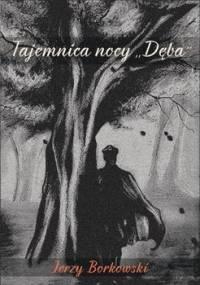 """Tajemnica nocy """"Dęba"""" - Borkowski Jerzy"""