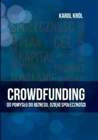 Karol Król - Crowdfunding. Od pomysłu do biznesu, dzięki społeczności.