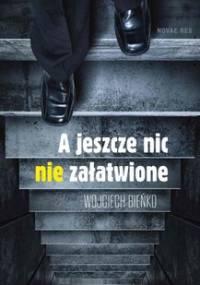 A jeszcze nic nie załatwione - Bieńko Wojciech