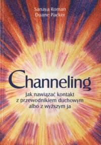 Sanaya Roman, Duane Packer - Channeling. Jak nawiązać kontakt z przewodnikiem duchowym albo z wyższym ja [eBook PL]
