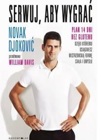 Djoković N. - Serwuj, aby wygrać. Plan 14 dni bez glutenu, dzięki któremu osiągniesz mistrzowską formę ciała i umysłu