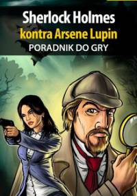 Sherlock Holmes kontra Arsene Lupin. Poradnik do gry - Michałowska Katarzyna Kayleigh