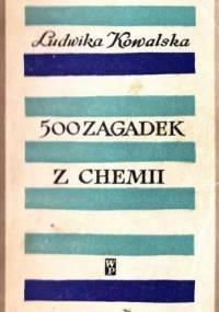 Kowalska L. - 500 zagadek z chemii