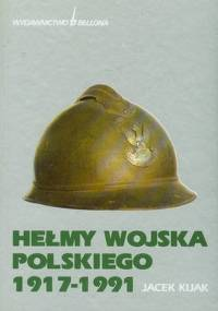 Jacek Kijak - Helmy Wojska Polskiego 1917-1991 [eBook PL]