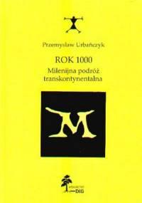 Przemysław Urbańczyk - Rok 1000: Milenijna podróż transkontynentalna