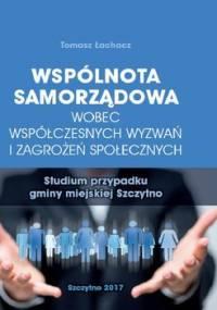 Wspólnota samorządowa wobec współczesnych wyzwań i zagrożeń społecznych. Studium przypadku gminy miejskiej Szczytno - Łachacz Tomasz