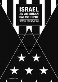 Israel an American Catastrophe - Pruszynski Stash