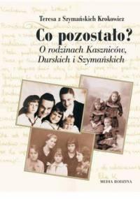 Co pozostało? O rodzinach Kaszniców, Durskich i Szymańskich - Krokowicz Teresa