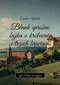 Blank sprośno bojka o królewnie i trzech braciach - Śpiewok Czesław