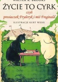 Życie to cyrk czyli prosiaczek Fryderyk i miś Freginald - Brooks Walter R.