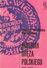 T. M. Nowak, J. Wimmer - Historia oręża polskiego 963-1795