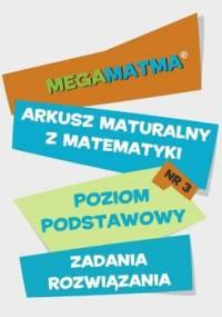 Matematyka. Arkusz maturalny. MegaMatma nr 3. Poziom podstawowy. Zadania z rozwiązaniami - Opracowanie zbiorowe