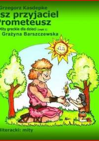 Kasdepke Grzegorz - Mity greckie dla dzieci 01 Nasz przyjaciel Prometeusz