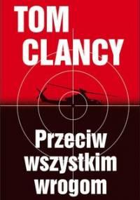 Przeciw wszystkim wrogom - Clancy Tom, Telep Peter