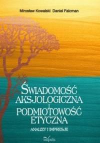 Świadomość aksjologiczna i podmiotowość etyczna - Kowalski Mirosław, Falcman Daniel