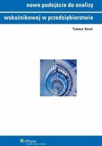 Nowe podejście do analizy wskaźnikowej w przedsiębiorstwie - Korol Tomasz