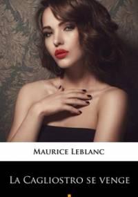 La Cagliostro se venge - Leblanc Maurice