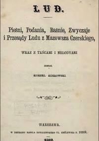 Kornel Kozłowski - Lud. Pieśni, podania, baśnie, zwyczaje i przesądy ludu z Mazowsza Czerskiego (1869)