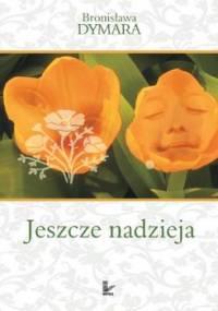Jeszcze nadzieja - Dymara Bronisława