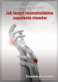 Jak leczyć reumatoidalne zapalenie stawów. Poradnik dla chorych - Niebrzydowski Jarosław