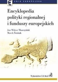 Encyklopedia polityki regionalnej i funduszy europejskich - Świstak Marek, Tkaczyński Jan Wiktor