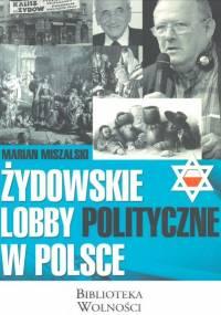 Miszalski M. - Żydowskie lobby polityczne w Polsce Geneza historia współczesność