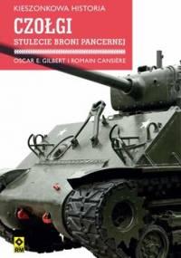 Czołgi. Stulecie broni pancernej - Gilbert Oscar E., Cansiere Romain
