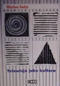 Godzic W. - Telewizja jako kultura