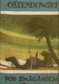 Ferdynand Antoni Ossendowski - Pod smaganiem samumu. Podróż po Afryce Północnej  Algierja i Tunisja (1926)