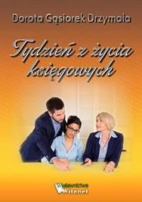 Tydzień z życia księgowych - Gąsiorek-Drzymała Dorota