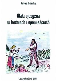 Helena Białecka - Mała ojczyzna w baśniach i opowieściach (2009)