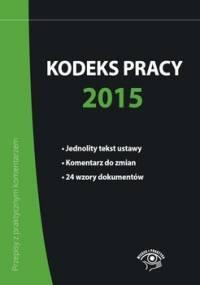 Kodeks pracy 2015 - Kaleta Joanna, Lenart Bożena, Wrońska-Zblewska Katarzyna, Wawrzyszczuk Emilia