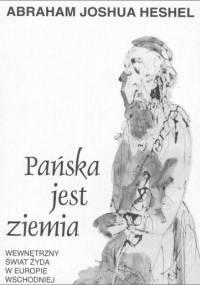 Abraham Joshua Heshel - Pańska jest ziemia: Wewnętrzny świat Żyda w Europie Wschodniej [eBook PL]