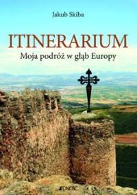 Itinerarium. Moja podróż w głąb Europy - Skiba Jakub