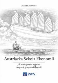 Austriacka Szkoła Ekonomii. Jak można pomóc wyjaśnić stagnację gospodarki Japonii - Mrowiec Marcin