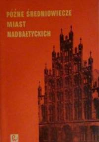 Samsonowicz H. - Późne średniowiecze miast nadbałtyckich