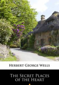 The Secret Places of the Heart - Wells Herbert George