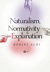 Naturalism, Normativity and Explanation - Audi Robert