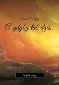 A gdyby tak dziś… - Trafny Robert