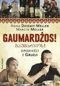 Anna Dziewit Meller, Marcin Meller - GAUMARDŻOS! Opowieści z Gruzji [EBOOK   PL]