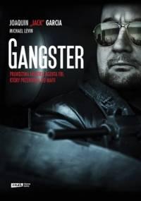 García Joaquín & Levin Michael - Gangster. Prawdziwa historia agenta FBI, który przeniknął do mafii