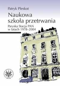 Naukowa szkoła przetrwania. Paryska Stacja PAN w latach 1978-2004 - Pleskot Patryk